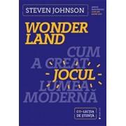 Wonderland. Cum a creat jocul lumea moderna/Steven Johnson