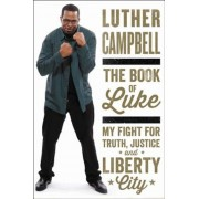 The Book of Luke: My Fight for Truth, Justice, and Liberty City, Hardcover
