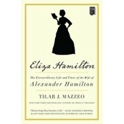 Eliza Hamilton: The Extraordinary Life and Times of the Wife of Alexander Hamilton, Paperback/Tilar J. Mazzeo