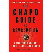 The Chapo Guide to Revolution: A Manifesto Against Logic, Facts, and Reason, Paperback/Chapo Trap House