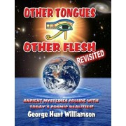 Other Tongues Other Flesh Revisited: Ancient Mysteries Collide with Today's Cosmic Realities, Paperback/George Hunt Williamson