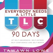 Everybody Needs A Little TLC: 90 Days of Self-Awareness, Self-Esteem and Self-Confidence and Self-Worth, Paperback/Tawawn Lowe