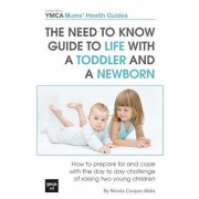 The Need to Know Guide to Life With a Toddler and a Newborn: How to Prepare For and Cope With The Day to Day Challenge of Raising Two Young Children, Paperback/Nicola Cooper-Abbs