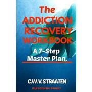 The Addiction Recovery Workbook: A 7-Step Master Plan To Take Back Control Of Your Life, Paperback/C. W. V. Straaten