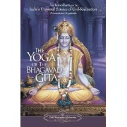 The Yoga of the Bhagavad Gita: An Introduction to India's Universal Science of God-Realization, Paperback