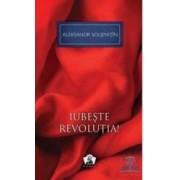 Iubeste revolutia - Aleksandr Soljenitin
