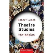 Basics Theatre Studies The Basics by Robert Leach