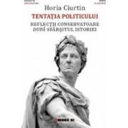 Tentatia politicului - Horia Ciurtin