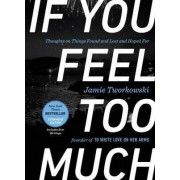 If You Feel Too Much - Expanded Edition by Jamie Tworkowski