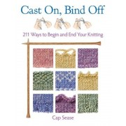 Cast On, Bind Off: 211 Ways to Begin and End Your Knitting, Hardcover