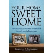 Your Home Sweet Home: How to Decide Whether You Should Stay or Move in Retirement, Paperback/Penelope S. Tzougros