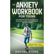 The Anxiety Workbook for Teens: The Complete Guide to Help Teens and Young Adults Boost Their Confidence and Self-Esteem (Overcome Worry, Stress, Depr, Paperback/Rachel Stone