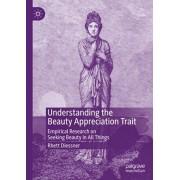 Understanding the Beauty Appreciation Trait: Empirical Research on Seeking Beauty in All Things, Hardcover/Rhett Diessner