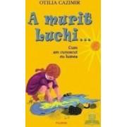 A murit Luchi... ed. 2 - Otilia Cazimir