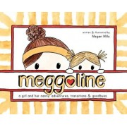 Meggoline: the Story of a Girl and Her Nanny, Hardcover/Megan E. Mills