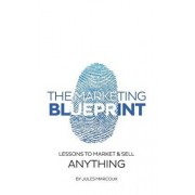 The Marketing Blueprint: Lessons to Market & Sell Anything, Paperback/Jules Marcoux