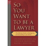 So You Want to Be a Lawyer: The Ultimate Guide to Getting Into and Succeeding in Law School, Paperback/Lisa Fairchild Jones Esq