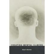 Creating Mental Illness by Allan V. Horwitz