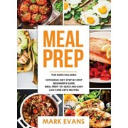 Keto Meal Prep: 2 Manuscripts - 70+ Quick and Easy Low Carb Keto Recipes to Burn Fat and Lose Weight Fast & The Complete Guide for Beg, Hardcover/Mark Evans