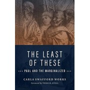 The Least of These: Paul and the Marginalized, Paperback/Carla Swafford Works