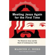 Meeting Jesus Again for the First Time: The Historical Jesus and the Heart of Contemporary Faith, Paperback