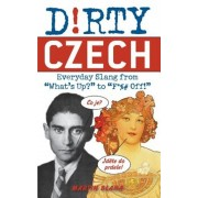 Dirty Czech: Everyday Slang from ``What's Up?`` to ``F%# Off!]ulysses Press]bc]b102]05/20/2011]for036000]44]10.00]11.95]ip]tp] ] ]]]], Paperback