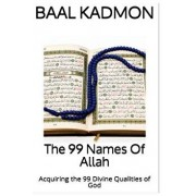 The 99 Names of Allah: Acquiring the 99 Divine Qualities of God, Paperback/Baal Kadmon