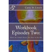Workbook Episodes Two: The Phe: Gather the Sisters When the Temple Burns...