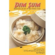 Dim Sum Dumplings: An Art of the Chinese Food: Touch Everyone's Heart with These 30 Supercilious Dim Sum Recipes, Paperback/April Blomgren