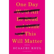 One Day We'll All Be Dead and None of This Will Matter: Essays, Paperback