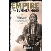 Empire of the Summer Moon: Quanah Parker and the Rise and Fall of the Comanches, the Most Powerful Indian Tribe in American History, Hardcover/S. C. Gwynne