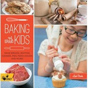 Baking with Kids: Make Breads, Muffins, Cookies, Pies, Pizza Dough, and More!, Paperback/Leah Brooks