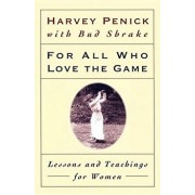 For All Who Love the Game: Lessons and Teachings for Women, Paperback/Harvey Penick