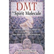 Dmt: The Spirit Molecule: A Doctor's Revolutionary Research Into the Biology of Near-Death and Mystical Experiences, Paperback/Rick Strassman