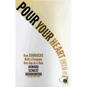 Pour Your Heart Into It: How Starbucks Built a Company One Cup at a Time, Paperback