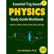 Essential Trig-Based Physics Study Guide Workbook: Waves, Fluids, Sound, Heat, and Light, Paperback/Chris McMullen