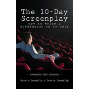 The 10-Day Screenplay: How to Write a Screenplay in 10 Days, Paperback/Travis Donnelly