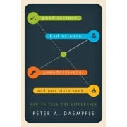 Good Science, Bad Science, Pseudoscience, and Just Plain Bunk. How to Tell the Difference, Paperback/Peter A. Daempfle