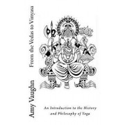 From the Vedas to Vinyasa: An Introduction to the History and Philosophy of Yoga, Paperback/Amy Vaughn
