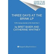 Three Days at the Brink: Fdr's Daring Gamble to Win World War II, Paperback/Bret Baier