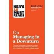 "Hbr's 10 Must Reads on Managing in a Downturn (with Bonus Article ""reigniting Growth"" by Chris Zook and James Allen), Paperback/Harvard Business Review"