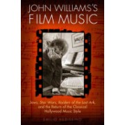 John Williams's Film Music - Jaws', 'Star Wars', 'Raiders of the Lost Ark', and the Return of the Classical Hollywood Music Style (9780299297343)