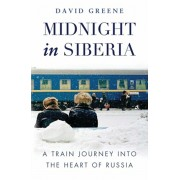Midnight in Siberia. A Train Journey into the Heart of Russia, Paperback/David Green