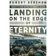 Landing on the Edge of Eternity: Twenty-Four Hours at Omaha Beach, Hardcover/Robert Kershaw