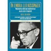 In umbra lui Kissinger. Mostenirea celui mai controversat om de stat al Americii