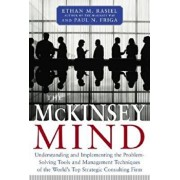 The McKinsey Mind: Understanding and Implementing the Problem-Solving Tools and Management Techniques of the World's Top Secret Consultin, Hardcover/Ethan M. Rasiel