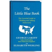 The Little Blue Book: The Essential Guide to Thinking and Talking Democratic, Paperback/George Lakoff