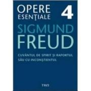 Opere esentiale 4 - Cuvantul de spirit 2010 - Sigmund Freud