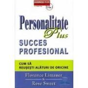 Personalitate plus. Succes profesional. Cum sa reusesti alaturi de oricine - Florence Littauer