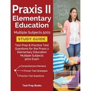 Praxis II Elementary Education Multiple Subjects 5001 Study Guide: Test Prep & Practice Test Questions for the Praxis 2 Elementary Education Multiple, Paperback/Praxis 500 Prep Team